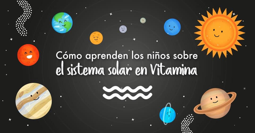 Cómo aprenden los niños sobre el sistema solar en Vitamina